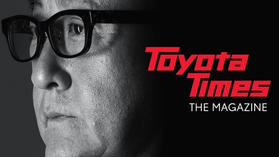 Akio Toyoda Looking Back… and Ahead: Toyota Times Magazine Now Available